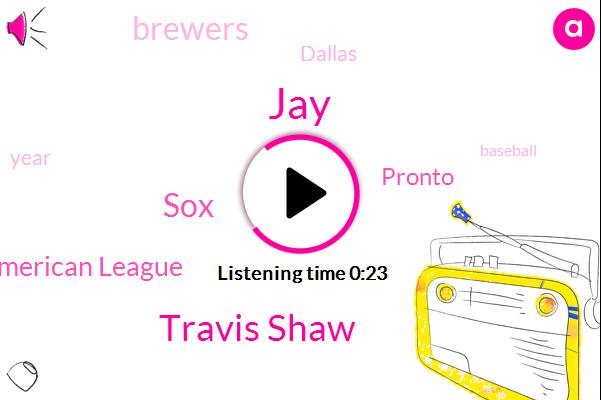 JAY,Travis Shaw,SOX,American League,Pronto,Brewers,Dallas,Fifty Five Million Dollar,Eighty Million Dollar,Three Year,Four Year