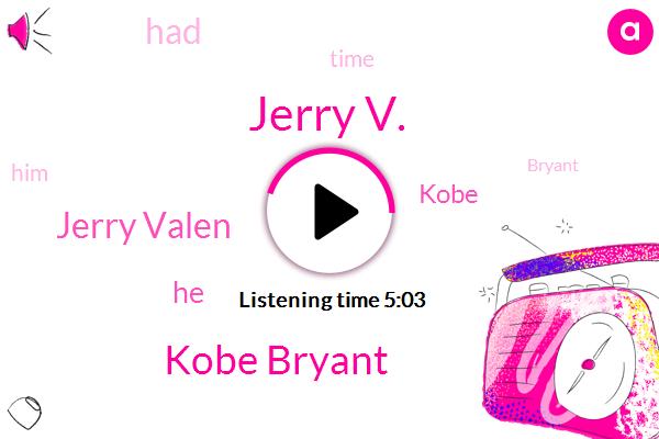 Jerry V.,Kobe Bryant,Jerry Valen