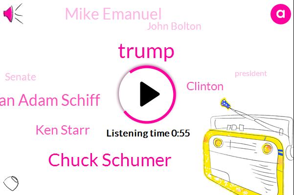 Donald Trump,Chuck Schumer,President Trump,Congressman Adam Schiff,California,Ken Starr,Clinton,Mike Emanuel,John Bolton,Senate