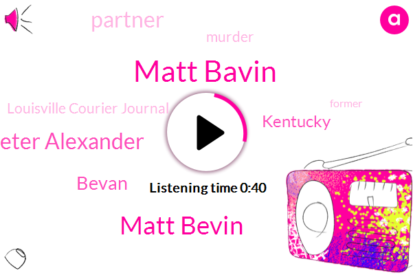 Matt Bavin,Kentucky,Matt Bevin,Louisville Courier Journal,Peter Alexander,Murder,Bevan,Partner,Nine-Year