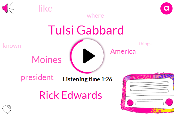 Tulsi Gabbard,Rick Edwards,Moines,President Trump,America