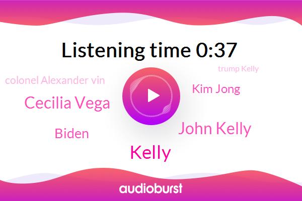 John Kelly,New Jersey,Cecilia Vega,White House,President Trump,Biden,Kelly,Kim Jong,Chief Of Staff,ABC,White House Correspondent,Colonel Alexander Vin,Trump Kelly