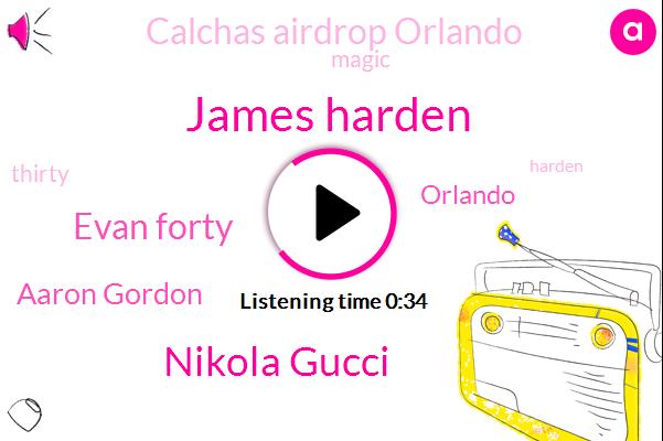 James Harden,Orlando,Nikola Gucci,Evan Forty,Aaron Gordon,Calchas Airdrop Orlando,Thirty Six Minutes