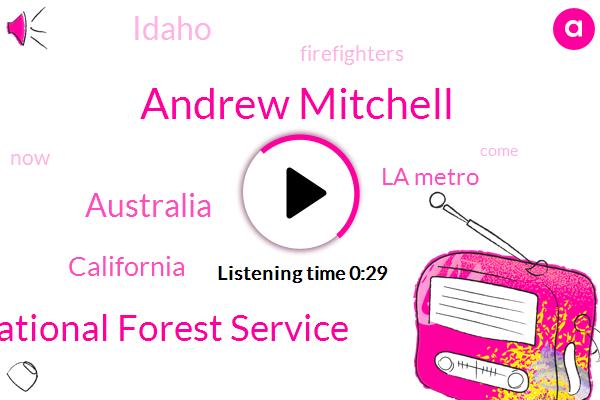 National Forest Service,California,Australia,Andrew Mitchell,La Metro,Idaho
