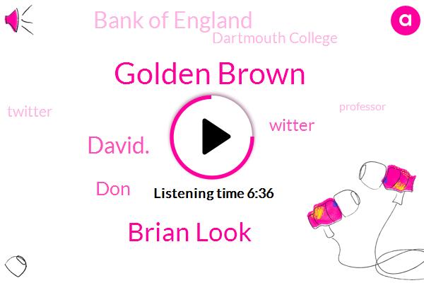 Bank Of England,Professor,Dartmouth College,Professor Of Economics,Golden Brown,Brian Look,David.,DON,Royd,America,Louisiana,Latin America,Twitter,Florida,Thailand,Witter,Germany,Canada