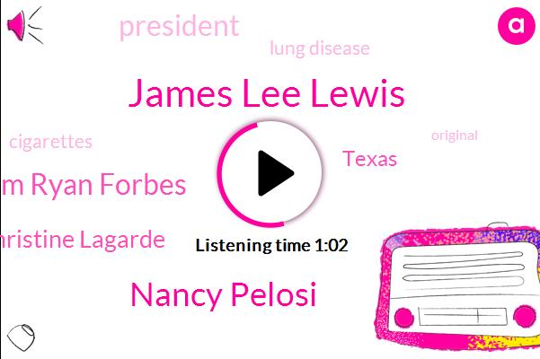 Texas,James Lee Lewis,Lung Disease,Nancy Pelosi,President Trump,Jim Ryan Forbes,Christine Lagarde,Ten Months,Ten Month