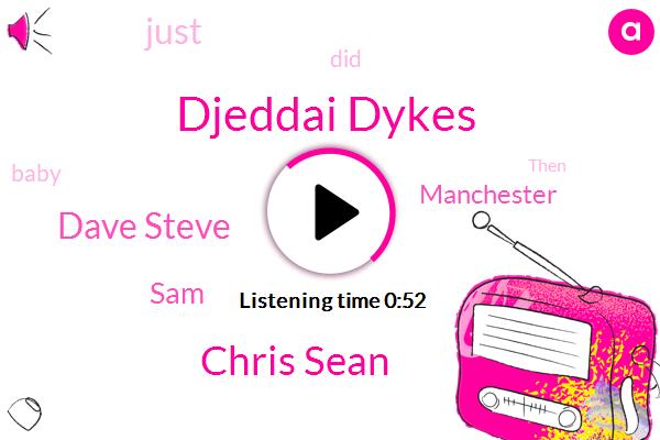 Djeddai Dykes,Chris Sean,Dave Steve,SAM,Manchester