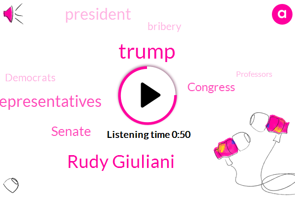 Donald Trump,Rudy Giuliani,President Trump,House Of Representatives,Bribery,Senate,Congress