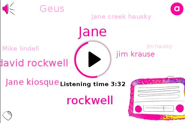 David Rockwell,Jane Kiosque,Jim Krause,Geus,Jane Creek Hausky,Mike Lindell,Jim Hausky,Jane,Rockwell