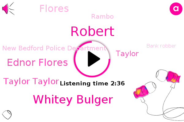 Whitey Bulger,Ednor Flores,New Bedford Police Department,Bank Robber,Winston Salem Police Department,Chicago,Taylor Taylor,Boston Police Department,Robert,Pnc Bank,Taylor,Flores,Florida,Illinois,Rambo