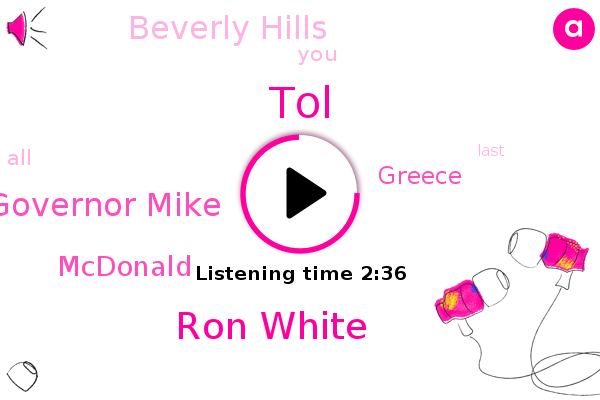 Beverly Hills,TOL,Mcdonald,Greece,Ron White,Governor Mike