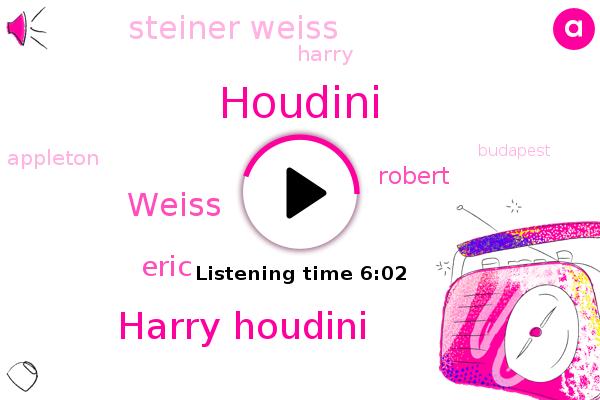Houdini,Harry Houdini,Frozen River,Appleton,Weiss,Budapest,Hungary,Eric,Wisconsin,Robert,Niagara Falls,Steiner Weiss,Chicago,Harry,New York,Appendicitis,India,Iraq,Australia