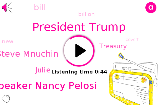 President Trump,House Speaker Nancy Pelosi,Steve Mnuchin,Treasury,Julie