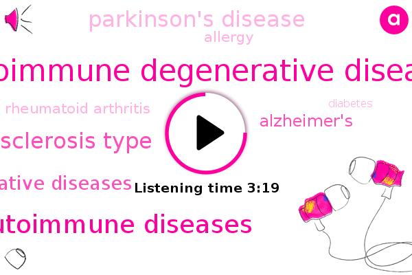 Autoimmune Degenerative Diseases,Autoimmune Diseases,Sclerosis Type,Degenerative Diseases,Alzheimer's,Parkinson's Disease,Allergy,Rheumatoid Arthritis,Diabetes