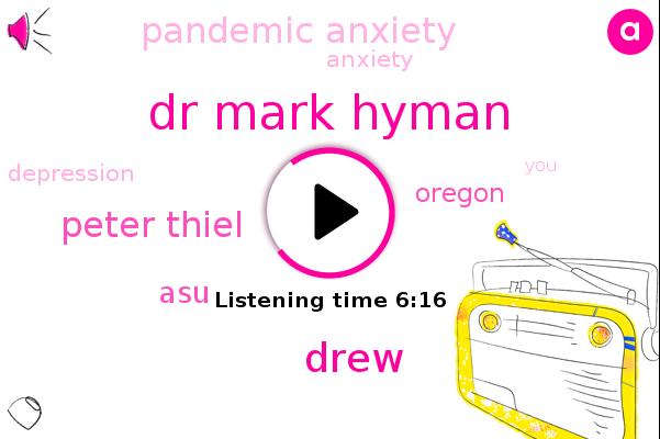 Pandemic Anxiety,Dr Mark Hyman,Drew,ASU,Anxiety,Depression,Peter Thiel,Oregon