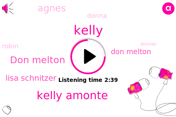 Kelly Amonte,Don Melton,Lisa Schnitzer,Kelly,Agnes,Donna,Robin,Donner,DON