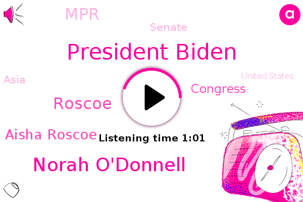 President Biden,Norah O'donnell,Congress,MPR,Roscoe,Evening News,Asia,CBS,Senate,United States,Aisha Roscoe,Npr News