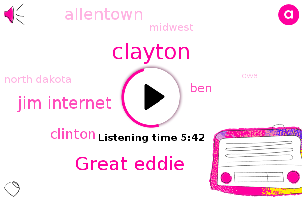 Clayton,Great Eddie,Jim Internet,Allentown,Midwest,North Dakota,Clinton,Iowa,Oregon,BEN,Colorado,Texas