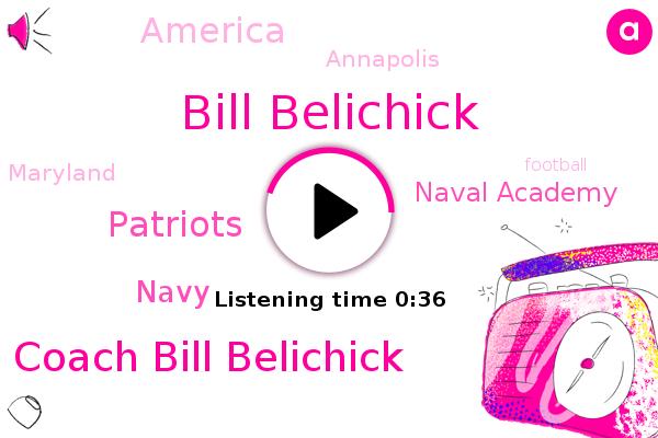 Bill Belichick,Patriots,Coach Bill Belichick,America,Football,Navy,Naval Academy,Annapolis,Maryland