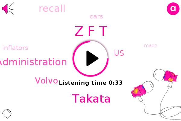 Z F T,Takata,National Highway Traffic Safety Administration,Volvo,United States