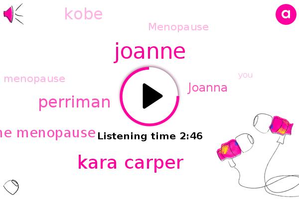 Menopause,Joanne,Kara Carper,Perriman,Joanne Menopause,Joanna,Kobe