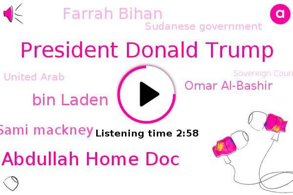 Sudan,President Donald Trump,United States,Prime Minister Abdullah Home Doc,Bahrain,Israel,Bin Laden,Sudanese Government,Cairo,President Trump,Nineteen Ninety,Sami Mackney,Omar Al-Bashir,United Arab,Farrah Bihan,Sovereign Council,Kenya,Al-Qaeda