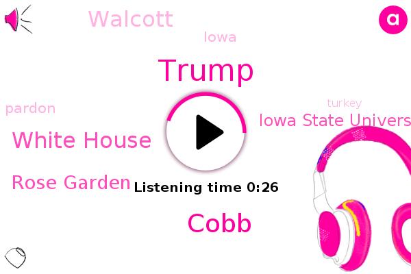 White House,Donald Trump,Rose Garden,Cobb,Walcott,Iowa,Iowa State University