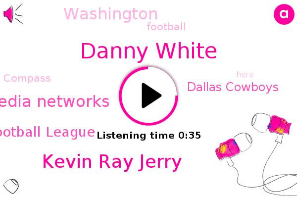 Compass Media Networks,National Football League,Football,Dallas Cowboys,Danny White,Kevin Ray Jerry,Washington