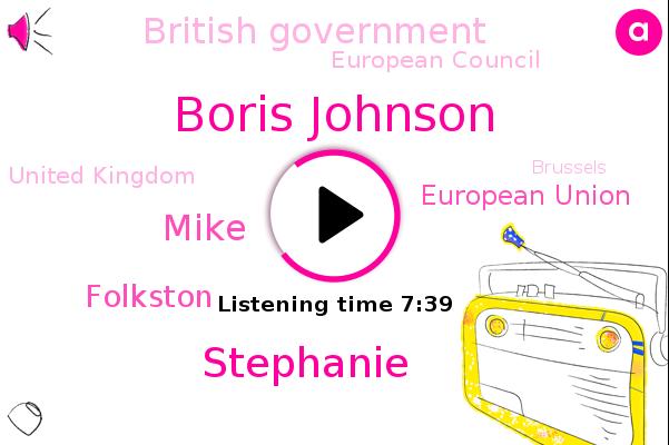 United Kingdom,European Union,Boris Johnson,British Government,European Council,Stephanie,Brussels,Prime Minister,Boston,Berlin,United States,Mike,Ireland,British Press,Germany,Kent,Folkston,Dover