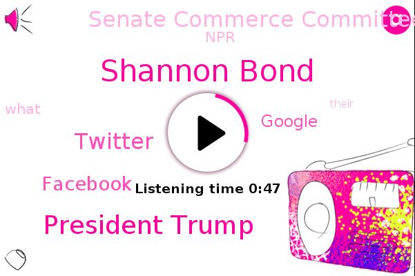 Facebook,Twitter,Senate Commerce Committee,Shannon Bond,NPR,President Trump,Google
