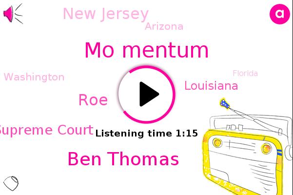 Louisiana,Mo Mentum,U. S. Supreme Court,New Jersey,Arizona,Ben Thomas,ROE,Washington,Florida
