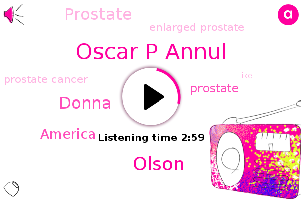 Enlarged Prostate,Prostate,Prostate Cancer,Oscar P Annul,Olson,America,Donna