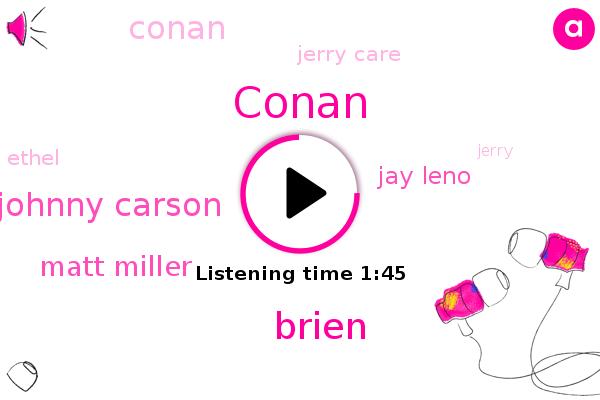 Conan,Brien,Johnny Carson,Matt Miller,HBO,Jay Leno,Jerry Care,Ethel,Jerry,Jalen