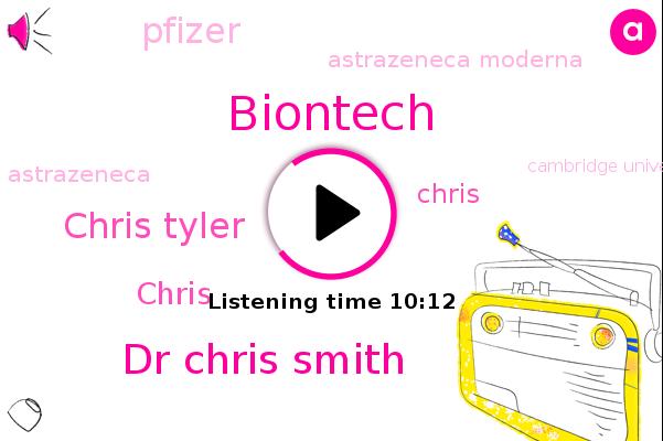 UK,Biontech,Dr Chris Smith,Chris Tyler,Pfizer,Europe,Astrazeneca Moderna,Chris,Astrazeneca,Cambridge University,European Medicines Agency,AMA,Nhra