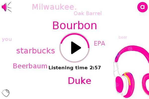 Bourbon,Duke,Starbucks,Oak Barrel,Beerbaum,EPA,Milwaukee.