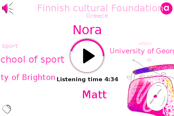 Nora,School Of Sport,Researcher,University Of Brighton,University Of Georgia Line Finland,Greece,Finnish Cultural Foundation,Matt