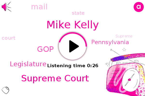 Mike Kelly,Supreme Court,GOP,Legislature,Pennsylvania