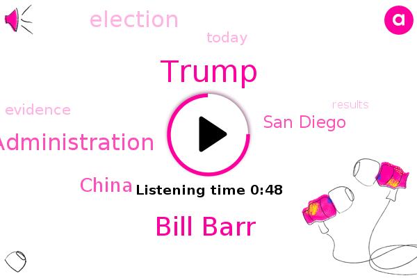 Trump Administration,China,Donald Trump,Bill Barr,San Diego