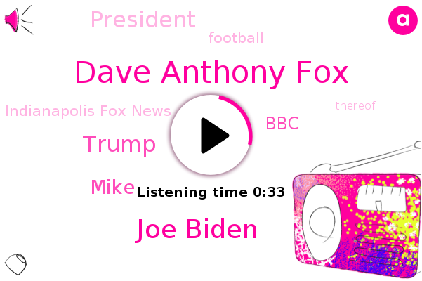 Dave Anthony Fox,Indianapolis Fox News,Joe Biden,Donald Trump,BBC,President Trump,Football,Mike