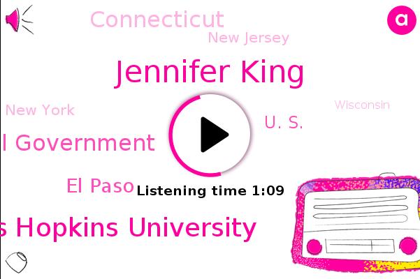 U. S.,Connecticut,Johns Hopkins University,New Jersey,New York,Federal Government,Wisconsin,El Paso,San Antonio,Los Angeles County,Texas,California,Jennifer King