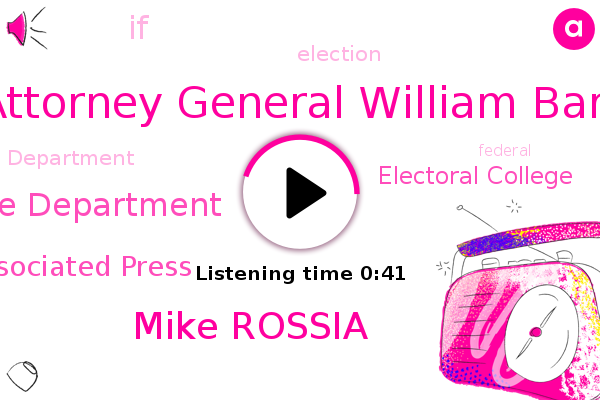 Attorney General William Barr,Justice Department,The Associated Press,Electoral College,Mike Rossia
