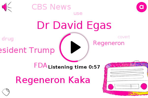 Regeneron,Dr David Egas,FDA,Cbs News,Regeneron Kaka,President Trump