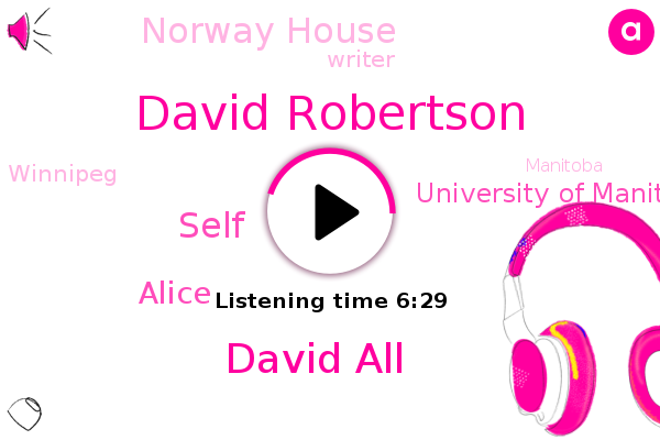 Writer,David Robertson,Winnipeg,University Of Manitoba,David All,Manitoba,Norway House,Self,Alice,Professor