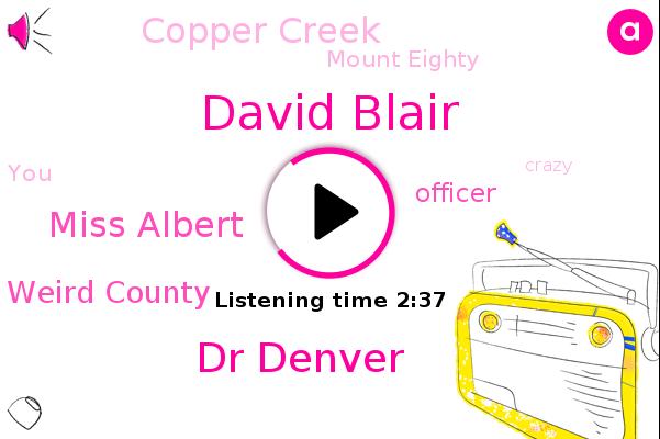 David Blair,Weird County,Copper Creek,Mount Eighty,Officer,Dr Denver,Miss Albert