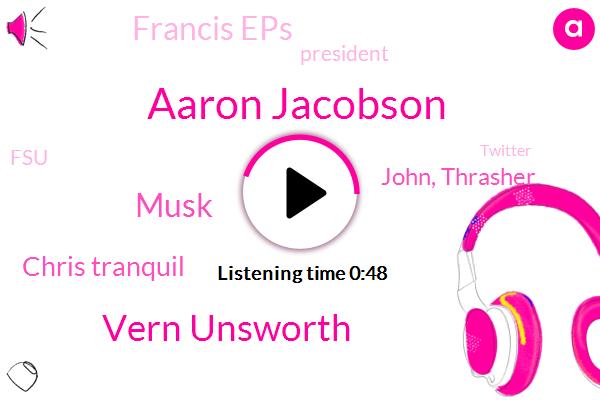 Musk,Founder,Vern Unsworth,FSU,Francis Eps,Thailand,Twitter,Aaron Jacobson,WFL,Newsradio,Thrasher,President Trump,Chris,John