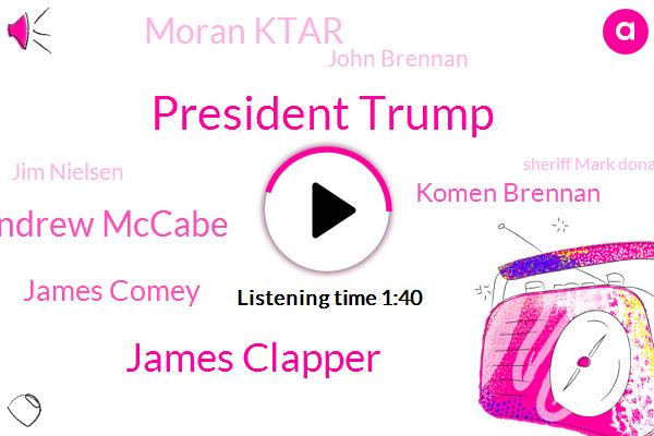 President Trump,Arizona,Moran Ktar,Washington,ABC,Adrian Pontes,James Clapper,John Brennan Andrew Mccabe,James Comey,Komen Brennan,Chandler,Jim Nielsen,Mark Donalds,White House,Director,Secretary