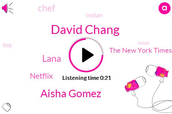 David Chang,Aisha Gomez,The New York Times,Netflix,Lana