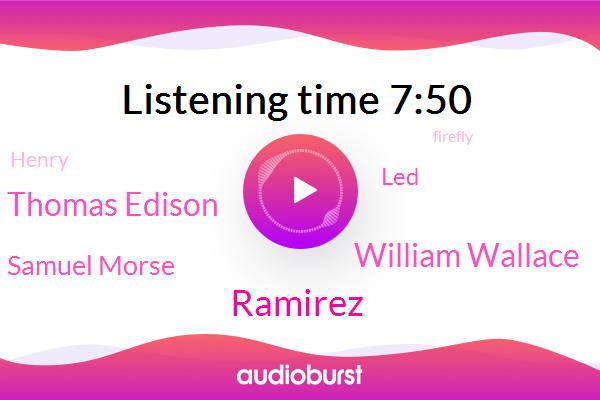 William Wallace,Firefly,Thomas Edison,Intern,Melatonin,Ramirez,Professor,Samuel Morse,Bessemer,LED,Henry