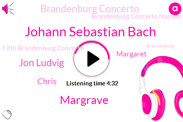 Johann Sebastian Bach,Brandenburg,Brandenburg Concerto,Margrave,Brandenburg Concerto Number,Fifth Brandenburg Concerto,Jon Ludvig,Chris,Margaret