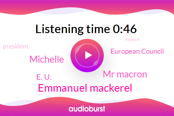 Emmanuel Mackerel,Mr Macron,President Trump,European Council,Michelle,E. U.